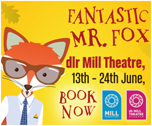 Advert: http://www.milltheatre.ie/events/roald-dahls-fantastic-mr-fox/